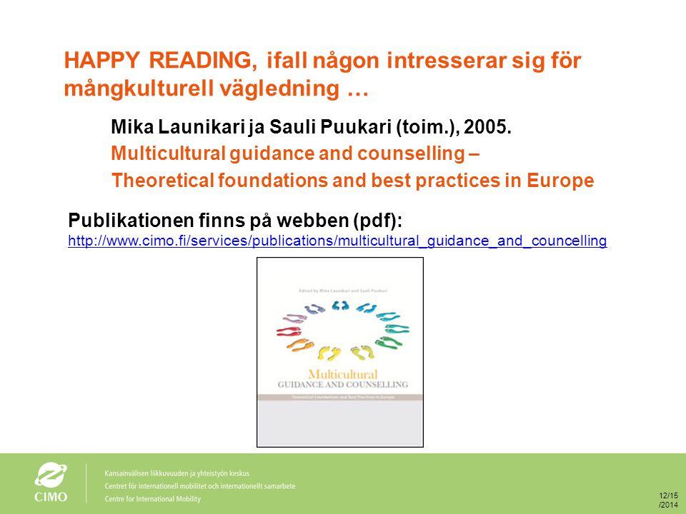 HAPPY READING, ifall någon intresserar sig för mångkulturell vägledning … Mika Launikari ja Sauli Puukari (toim.), 2005. Multicultural guidance and co
