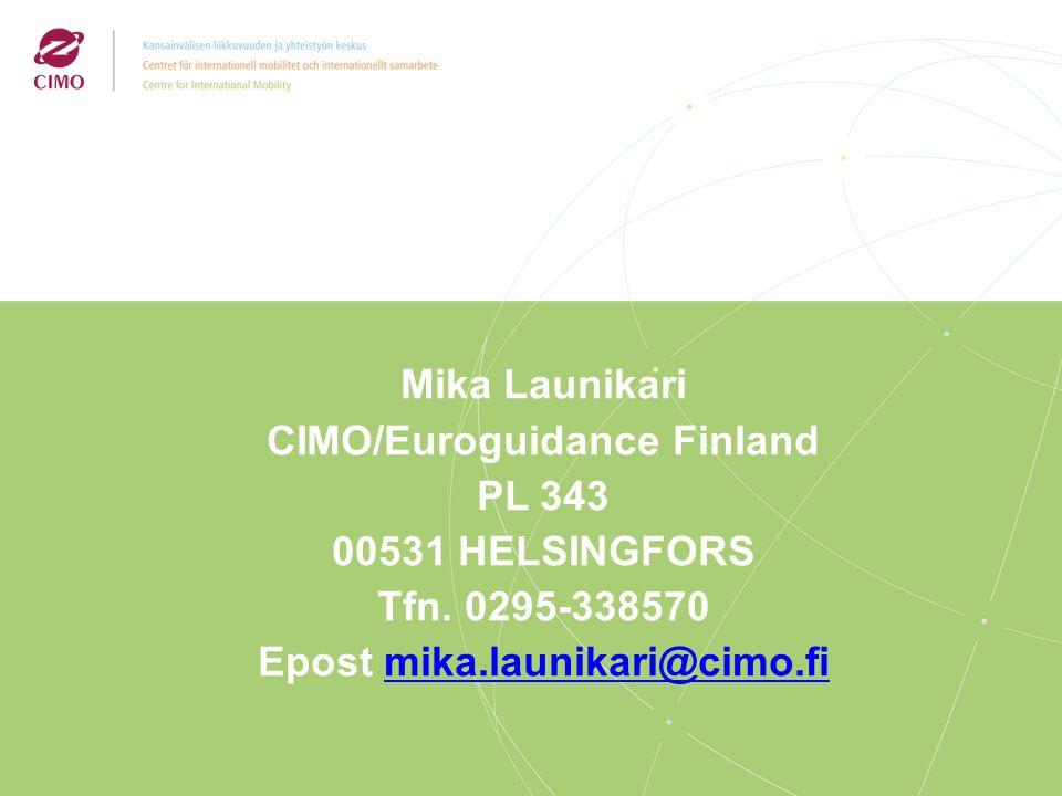 Mika Launikari CIMO/Euroguidance Finland PL 343 00531 HELSINGFORS Tfn. 0295-338570 Epost mika.launikari@cimo.fimika.launikari@cimo.fi