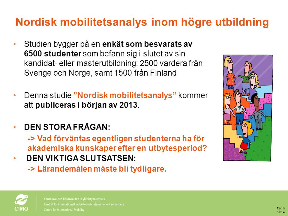 Nordisk mobilitetsanalys inom högre utbildning Studien bygger på en enkät som besvarats av 6500 studenter som befann sig i slutet av sin kandidat- ell