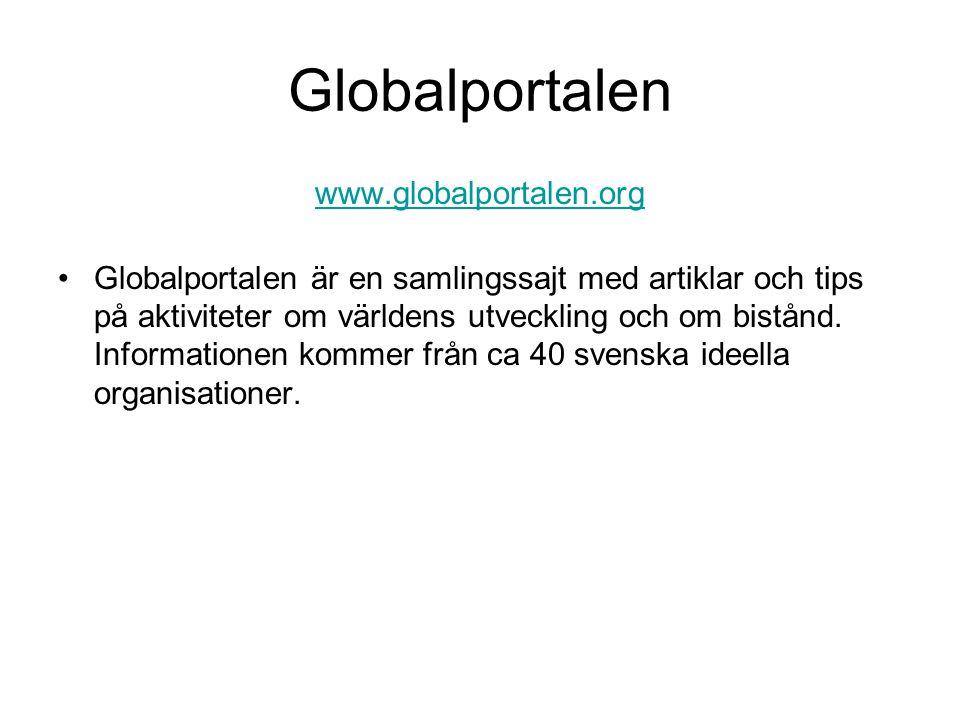 Globalportalen www.globalportalen.org Globalportalen är en samlingssajt med artiklar och tips på aktiviteter om världens utveckling och om bistånd.