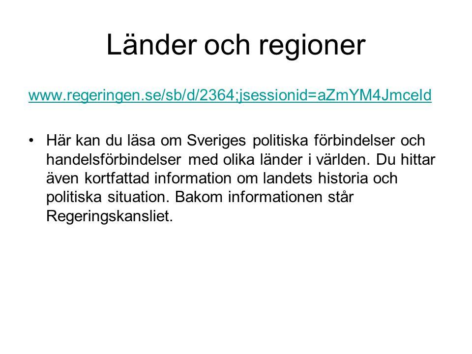 Länder och regioner www.regeringen.se/sb/d/2364;jsessionid=aZmYM4JmceId Här kan du läsa om Sveriges politiska förbindelser och handelsförbindelser med olika länder i världen.
