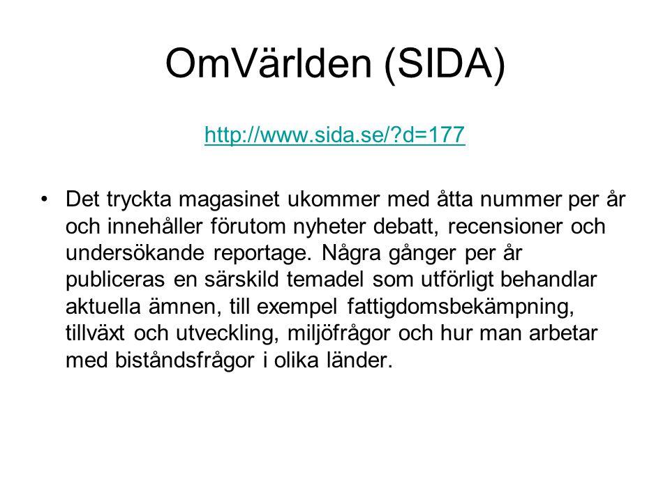 OmVärlden (SIDA) http://www.sida.se/?d=177 Det tryckta magasinet ukommer med åtta nummer per år och innehåller förutom nyheter debatt, recensioner och undersökande reportage.