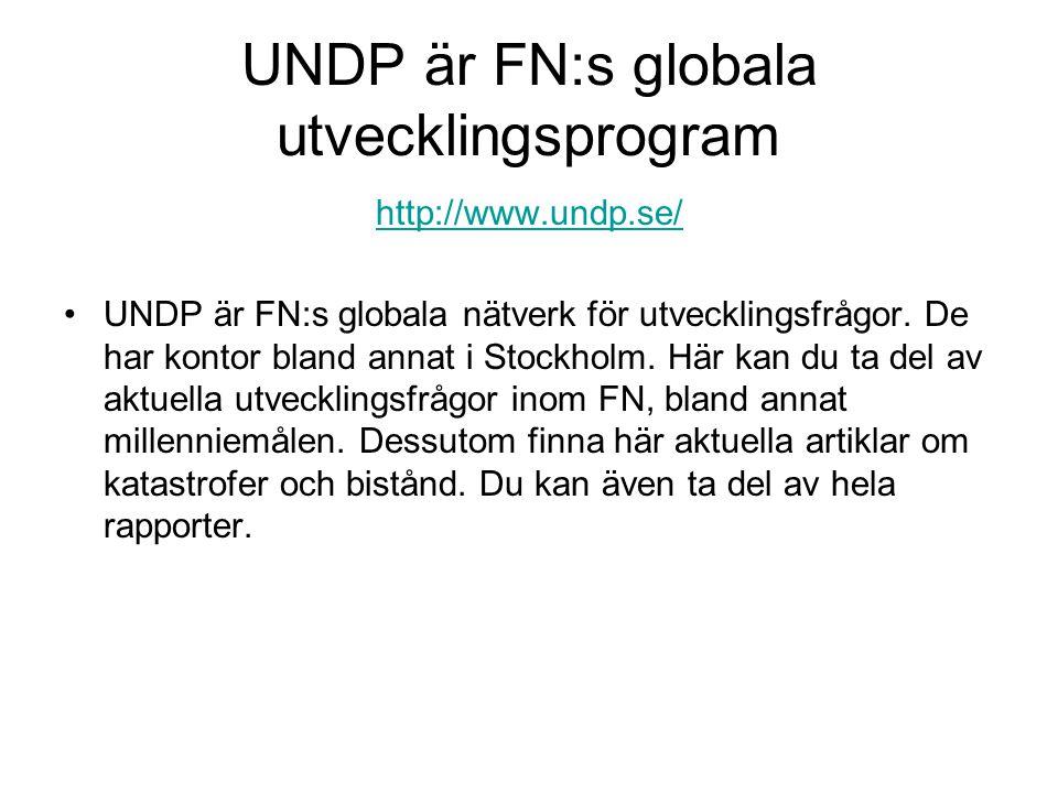 UNDP är FN:s globala utvecklingsprogram http://www.undp.se/ UNDP är FN:s globala nätverk för utvecklingsfrågor.