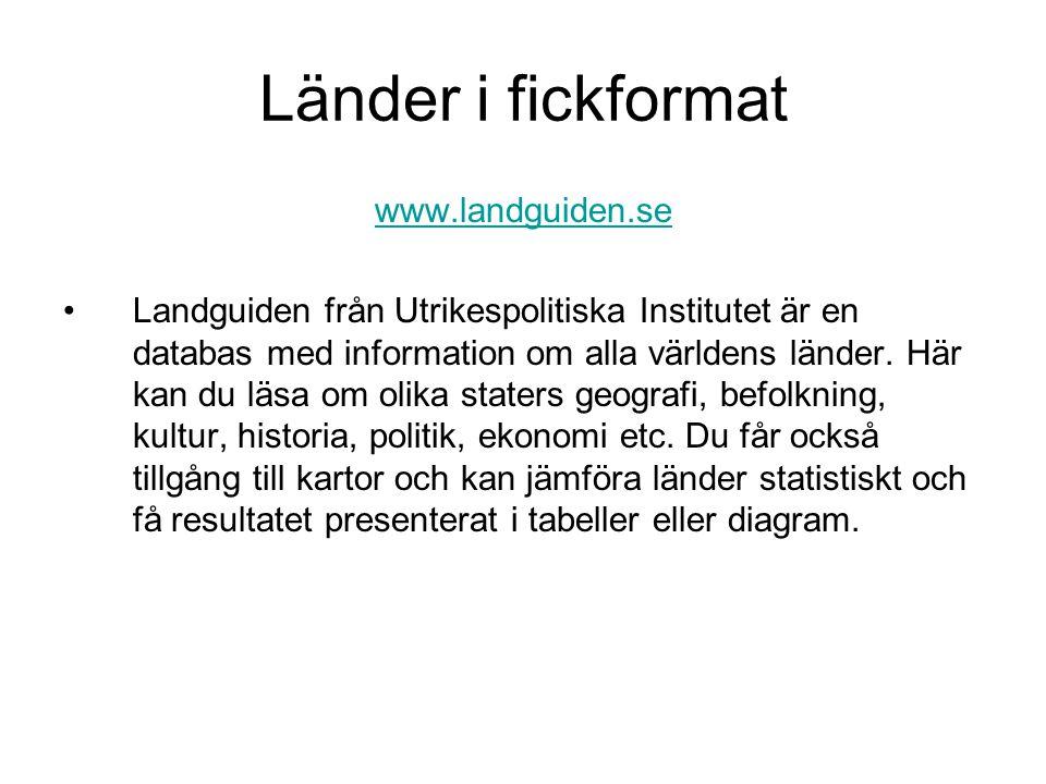Länder i fickformat www.landguiden.se Landguiden från Utrikespolitiska Institutet är en databas med information om alla världens länder.