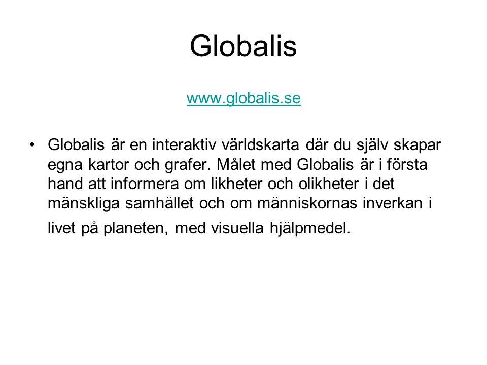 Globalis www.globalis.se Globalis är en interaktiv världskarta där du själv skapar egna kartor och grafer.