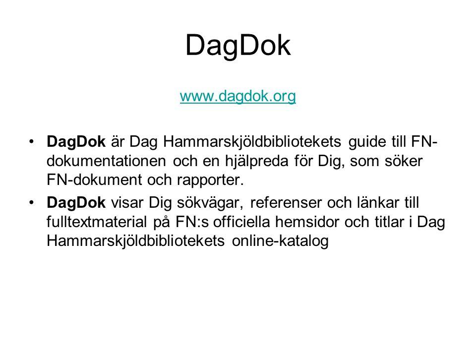 DagDok www.dagdok.org DagDok är Dag Hammarskjöldbibliotekets guide till FN- dokumentationen och en hjälpreda för Dig, som söker FN-dokument och rapporter.