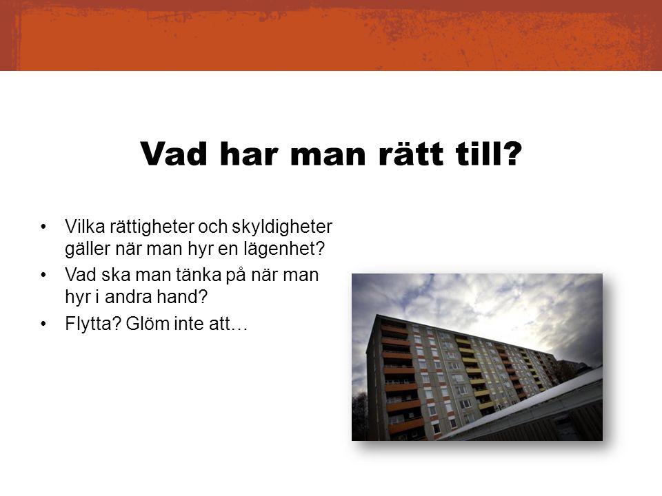 Vad har man rätt till? Vilka rättigheter och skyldigheter gäller när man hyr en lägenhet? Vad ska man tänka på när man hyr i andra hand? Flytta? Glöm