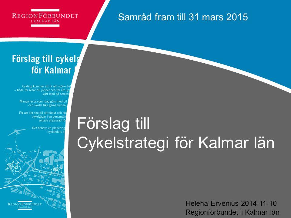 Förslag till Cykelstrategi för Kalmar län Samråd fram till 31 mars 2015 Helena Ervenius 2014-11-10 Regionförbundet i Kalmar län