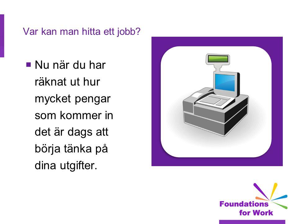 Var kan man hitta ett jobb?  Nu när du har räknat ut hur mycket pengar som kommer in det är dags att börja tänka på dina utgifter.