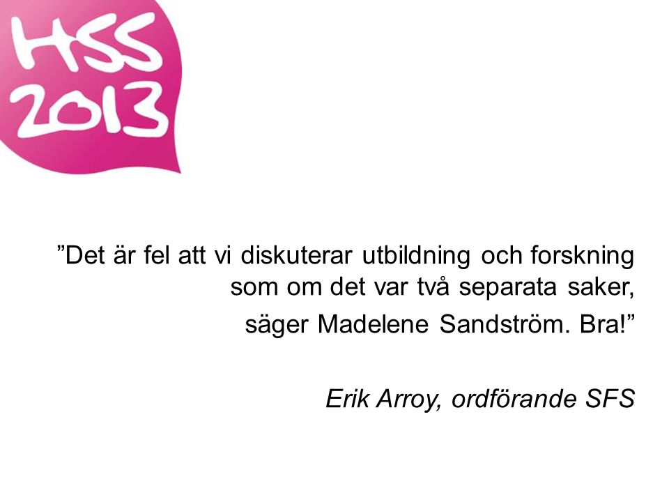 Det är fel att vi diskuterar utbildning och forskning som om det var två separata saker, säger Madelene Sandström.
