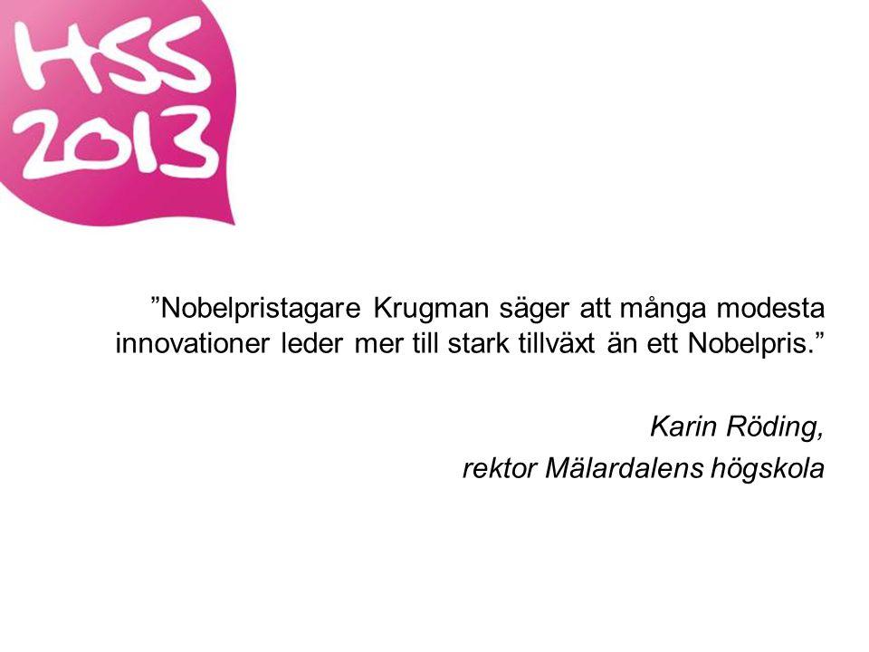 Nobelpristagare Krugman säger att många modesta innovationer leder mer till stark tillväxt än ett Nobelpris. Karin Röding, rektor Mälardalens högskola
