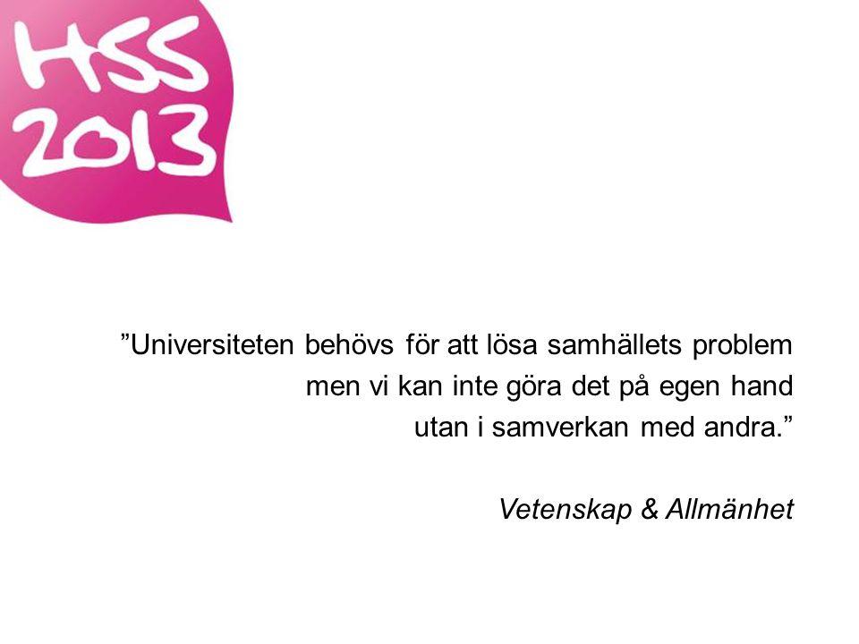 Universiteten behövs för att lösa samhällets problem men vi kan inte göra det på egen hand utan i samverkan med andra. Vetenskap & Allmänhet