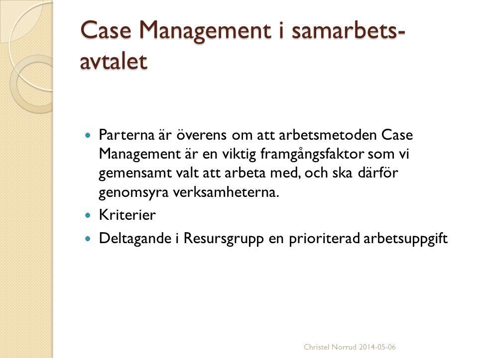 Case Management i samarbets- avtalet Parterna är överens om att arbetsmetoden Case Management är en viktig framgångsfaktor som vi gemensamt valt att a