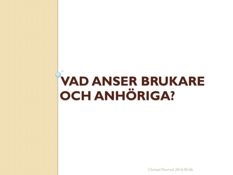 VAD ANSER BRUKARE OCH ANHÖRIGA? VAD ANSER BRUKARE OCH ANHÖRIGA? Christel Norrud 2014-05-06