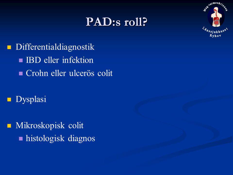PAD:s roll? Differentialdiagnostik IBD eller infektion Crohn eller ulcerös colit Dysplasi Mikroskopisk colit histologisk diagnos