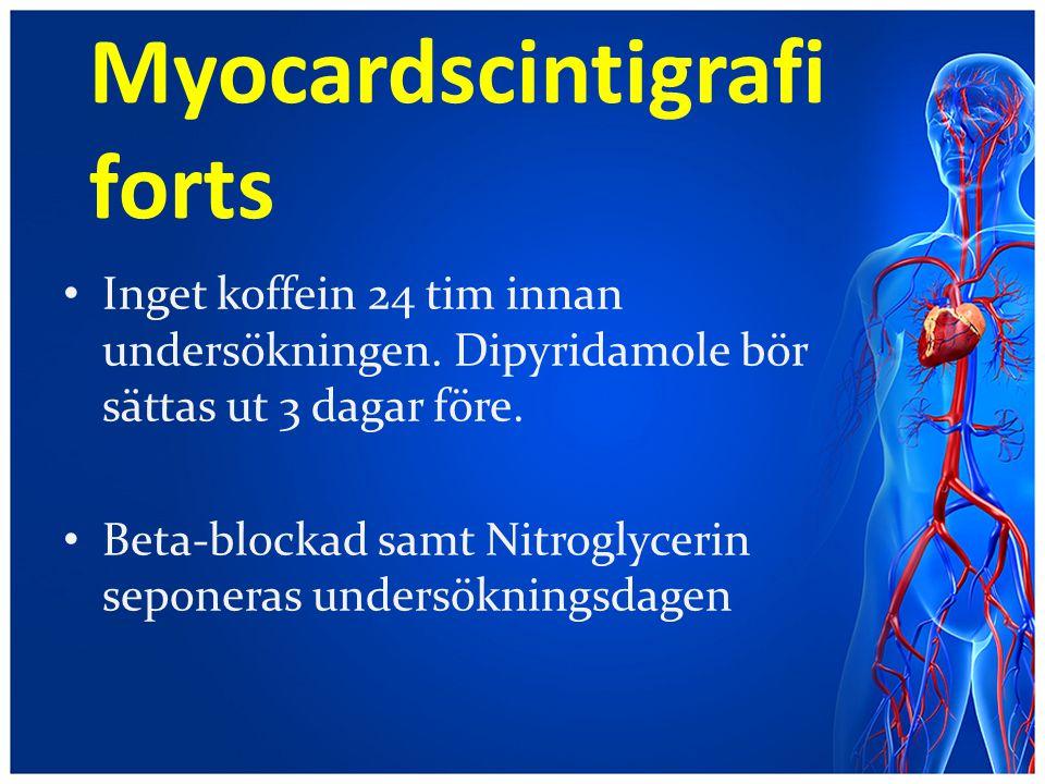 Myocardscintigrafi forts Inget koffein 24 tim innan undersökningen. Dipyridamole bör sättas ut 3 dagar före. Beta-blockad samt Nitroglycerin seponeras