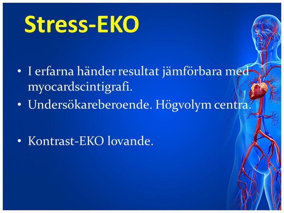 Stress-EKO I erfarna händer resultat jämförbara med myocardscintigrafi. Undersökareberoende. Högvolym centra. Kontrast-EKO lovande.