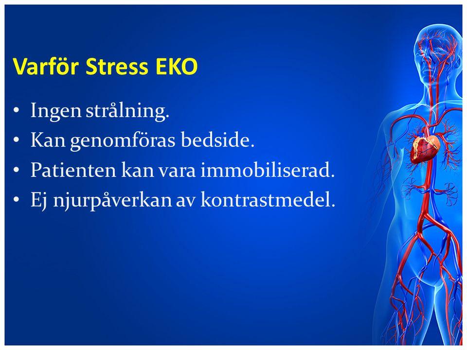 Varför Stress EKO Ingen strålning. Kan genomföras bedside. Patienten kan vara immobiliserad. Ej njurpåverkan av kontrastmedel.