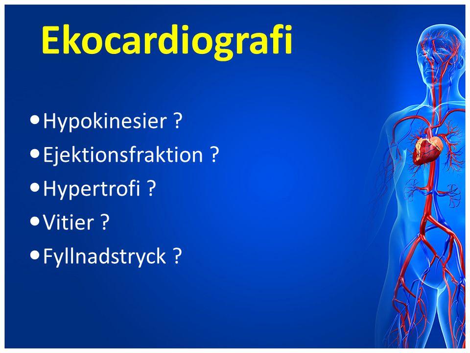 Ekocardiografi Hypokinesier ? Ejektionsfraktion ? Hypertrofi ? Vitier ? Fyllnadstryck ?