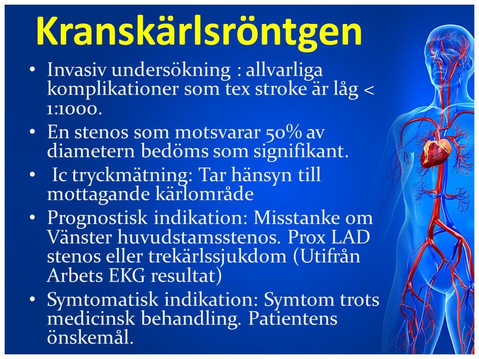 Kranskärlsröntgen Invasiv undersökning : allvarliga komplikationer som tex stroke är låg < 1:1000. En stenos som motsvarar 50% av diametern bedöms som