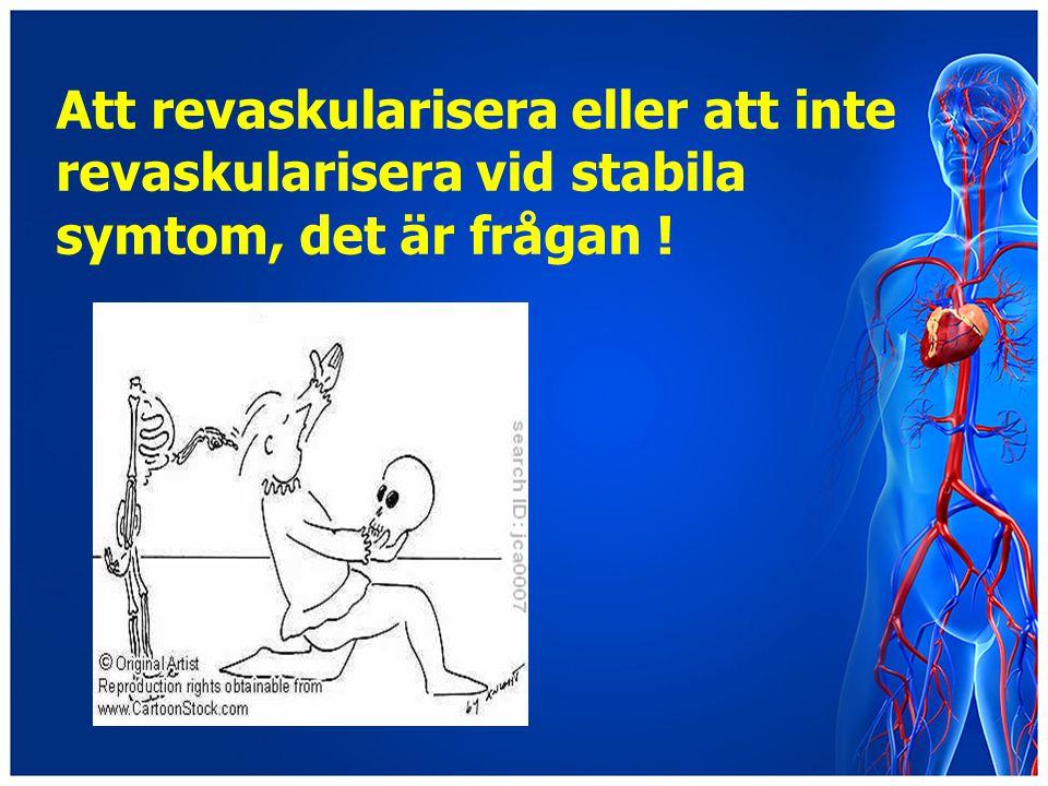 Att revaskularisera eller att inte revaskularisera vid stabila symtom, det är frågan !