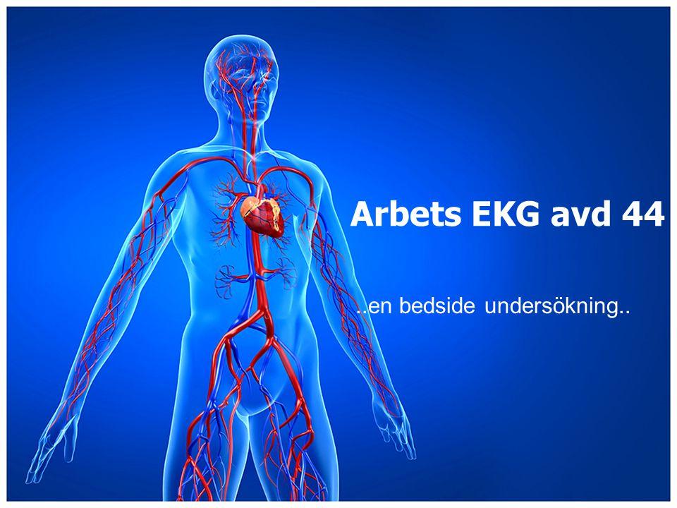 Arbets EKG avd 44..en bedside undersökning..