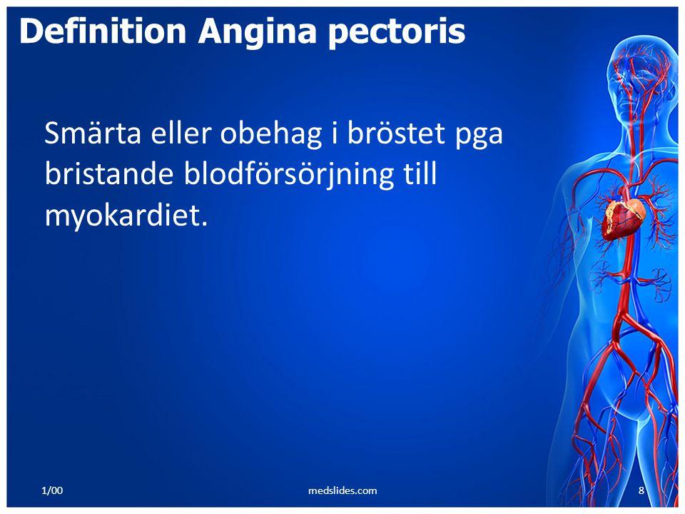 1/00medslides.com8 Definition Angina pectoris Smärta eller obehag i bröstet pga bristande blodförsörjning till myokardiet.
