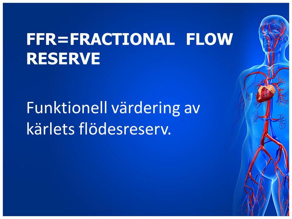 FFR=FRACTIONAL FLOW RESERVE Funktionell värdering av kärlets flödesreserv.