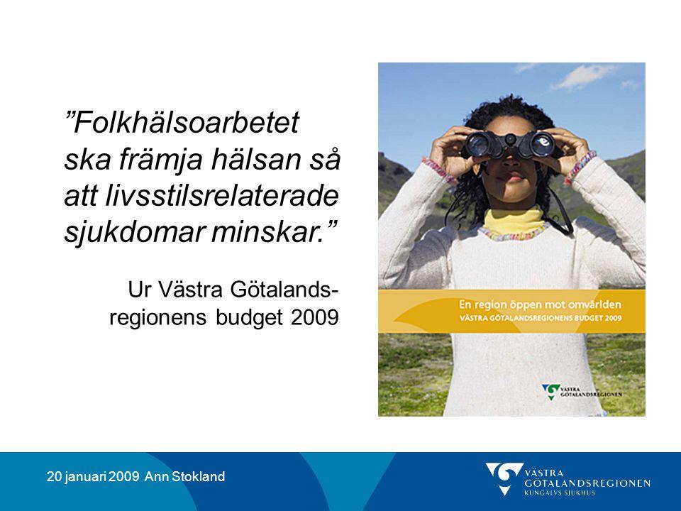 20 januari 2009 Ann Stokland Folkhälsoarbetet ska främja hälsan så att livsstilsrelaterade sjukdomar minskar. Ur Västra Götalands- regionens budget 2009