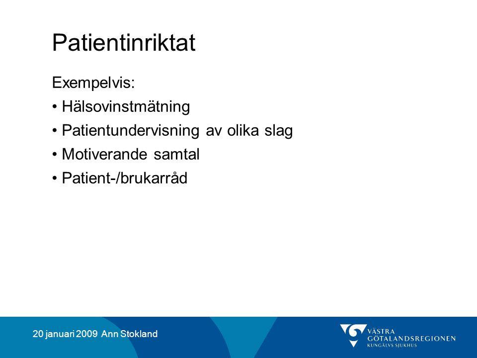 20 januari 2009 Ann Stokland Patientinriktat Exempelvis: Hälsovinstmätning Patientundervisning av olika slag Motiverande samtal Patient-/brukarråd