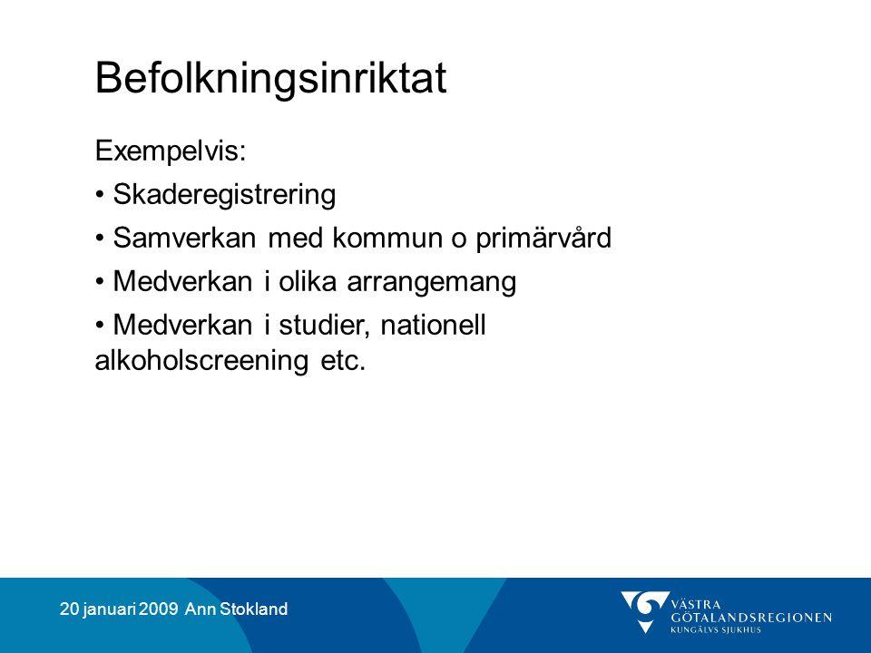 20 januari 2009 Ann Stokland Befolkningsinriktat Exempelvis: Skaderegistrering Samverkan med kommun o primärvård Medverkan i olika arrangemang Medverkan i studier, nationell alkoholscreening etc.