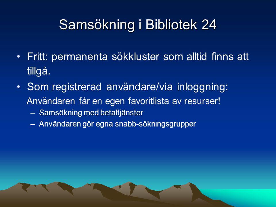 Samsökning i Bibliotek 24 Fritt: permanenta sökkluster som alltid finns att tillgå. Som registrerad användare/via inloggning: Användaren får en egen f