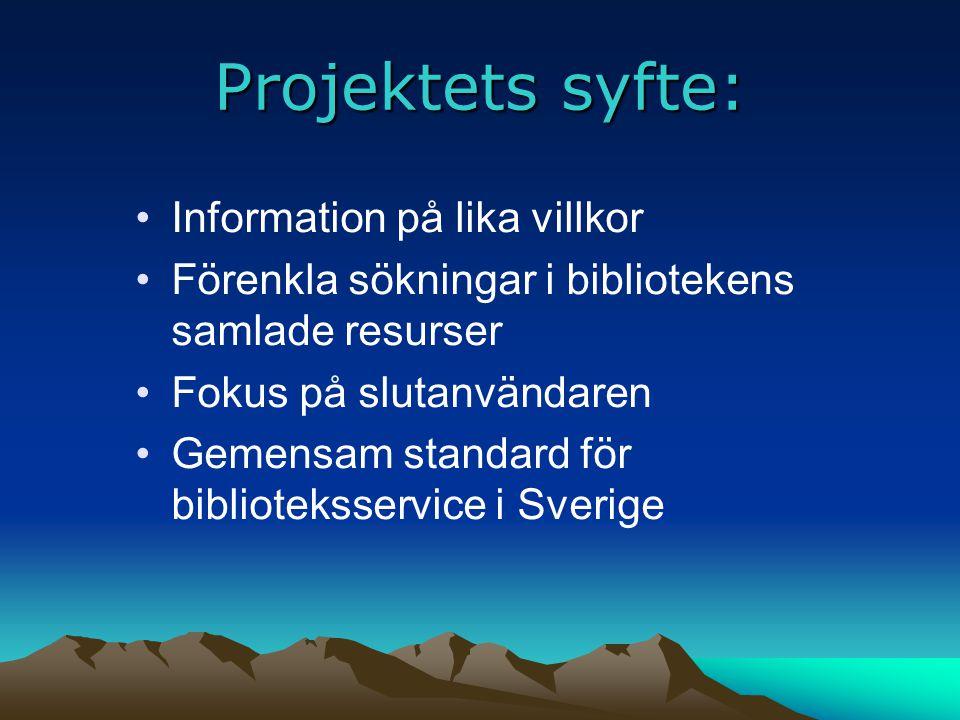 Projektets syfte: Information på lika villkor Förenkla sökningar i bibliotekens samlade resurser Fokus på slutanvändaren Gemensam standard för bibliot