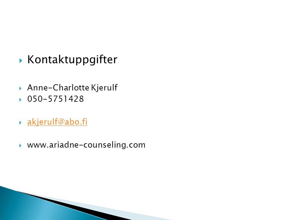  Kontaktuppgifter  Anne-Charlotte Kjerulf  050-5751428  akjerulf@abo.fi akjerulf@abo.fi  www.ariadne-counseling.com