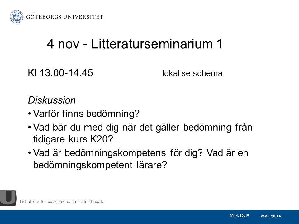 www.gu.se 4 nov - Litteraturseminarium 1 Kl 13.00-14.45 lokal se schema Diskussion Varför finns bedömning? Vad bär du med dig när det gäller bedömning