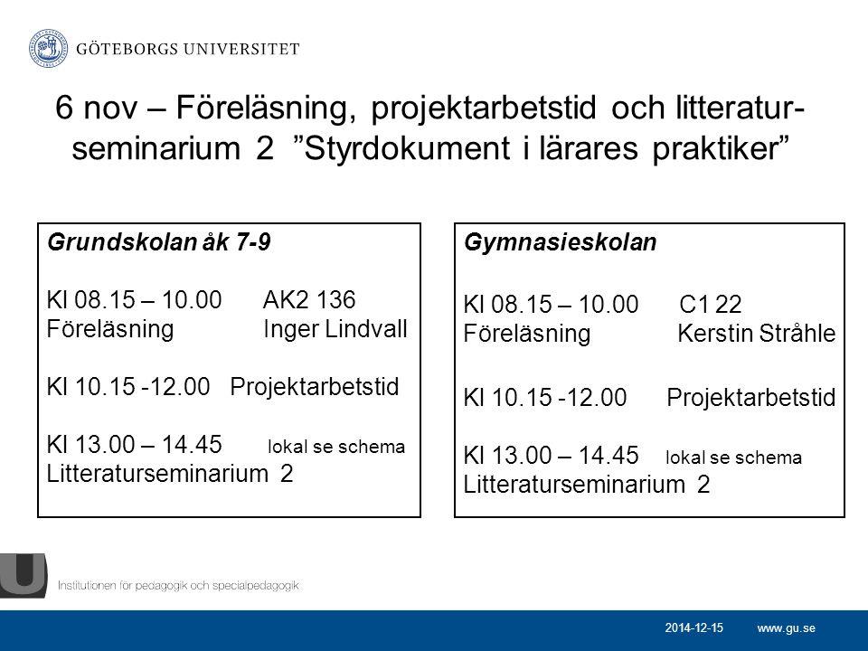 """www.gu.se 6 nov – Föreläsning, projektarbetstid och litteratur- seminarium 2 """"Styrdokument i lärares praktiker"""" Grundskolan åk 7-9 Kl 08.15 – 10.00AK2"""