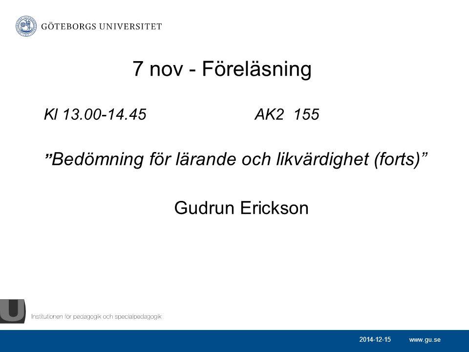 """www.gu.se 7 nov - Föreläsning Kl 13.00-14.45 AK2 155 """" Bedömning för lärande och likvärdighet (forts)"""" Gudrun Erickson 2014-12-15"""