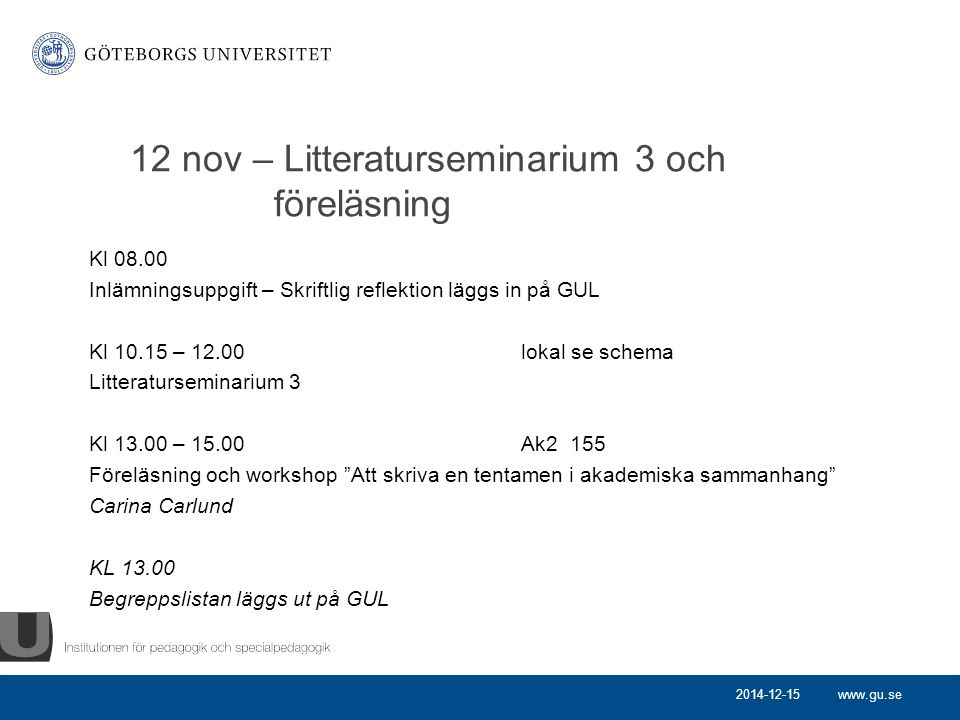 www.gu.se 12 nov – Litteraturseminarium 3 och föreläsning Kl 08.00 Inlämningsuppgift – Skriftlig reflektion läggs in på GUL Kl 10.15 – 12.00lokal se s