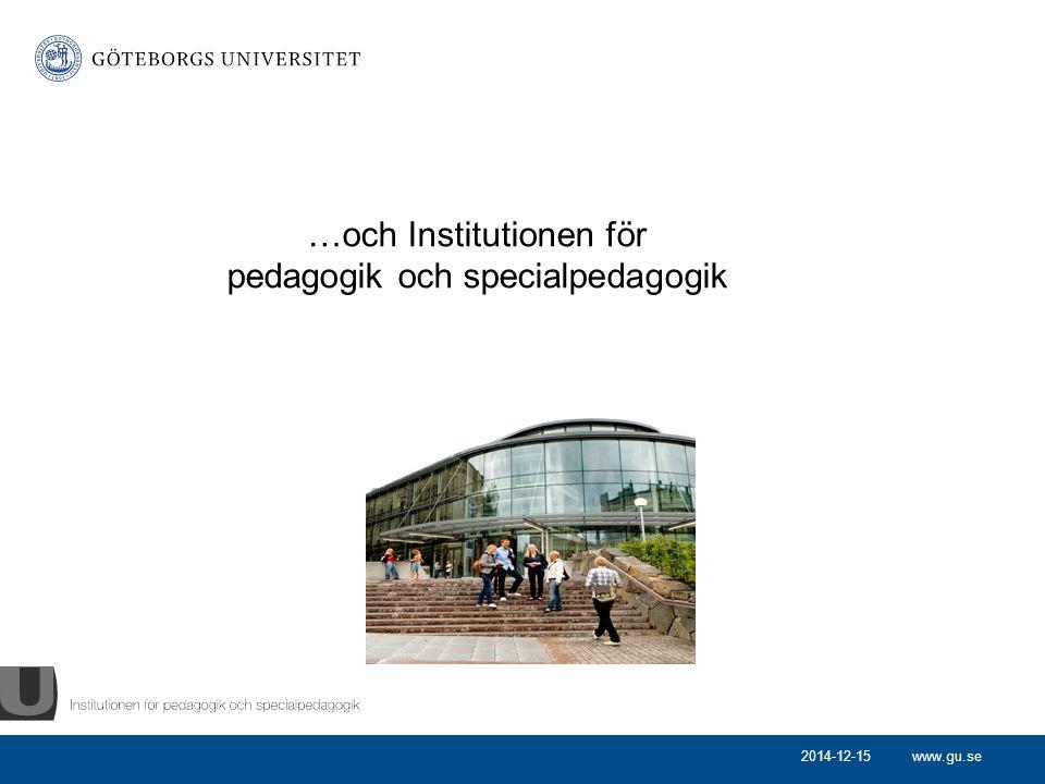 www.gu.se …och Institutionen för pedagogik och specialpedagogik 2014-12-15
