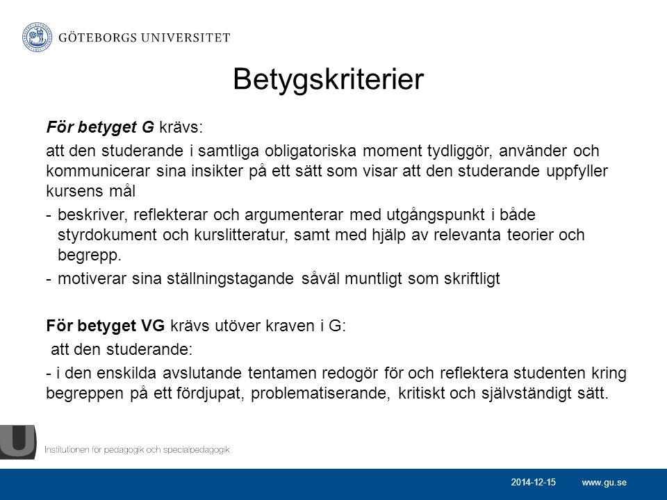 www.gu.se Betygskriterier För betyget G krävs: att den studerande i samtliga obligatoriska moment tydliggör, använder och kommunicerar sina insikter p