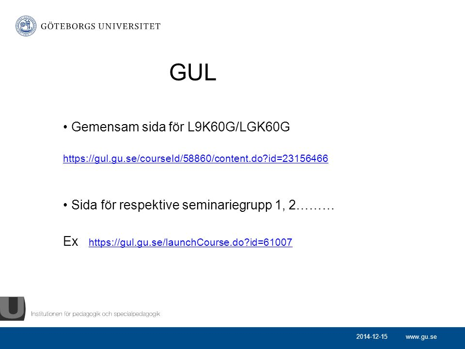 www.gu.se GUL Gemensam sida för L9K60G/LGK60G https://gul.gu.se/courseId/58860/content.do?id=23156466 Sida för respektive seminariegrupp 1, 2……… Ex ht
