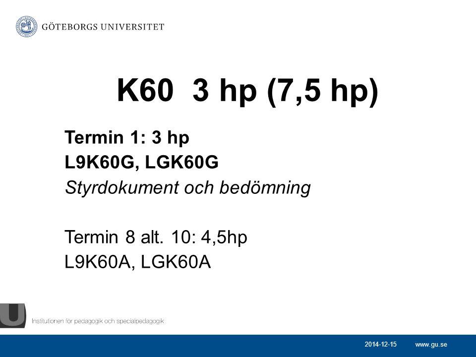 www.gu.se K60 3 hp (7,5 hp) Termin 1: 3 hp L9K60G, LGK60G Styrdokument och bedömning Termin 8 alt. 10: 4,5hp L9K60A, LGK60A 2014-12-15
