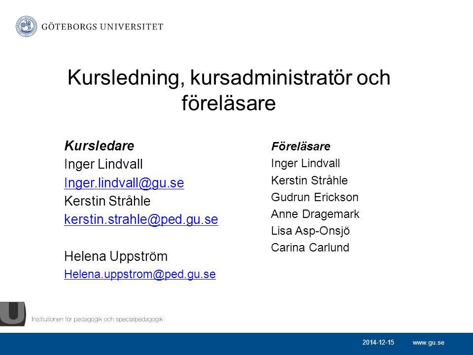 www.gu.se Kursledning, kursadministratör och föreläsare Kursledare Inger Lindvall Inger.lindvall@gu.se Kerstin Stråhle kerstin.strahle@ped.gu.se Helen