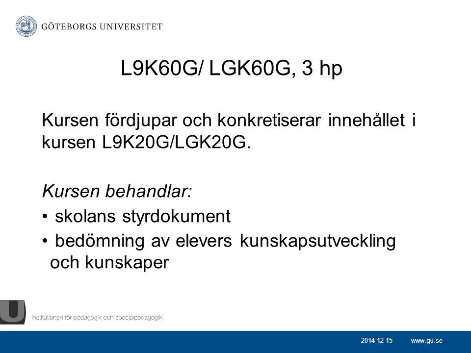 www.gu.se L9K60G/ LGK60G, 3 hp Kursen fördjupar och konkretiserar innehållet i kursen L9K20G/LGK20G. Kursen behandlar: skolans styrdokument bedömning