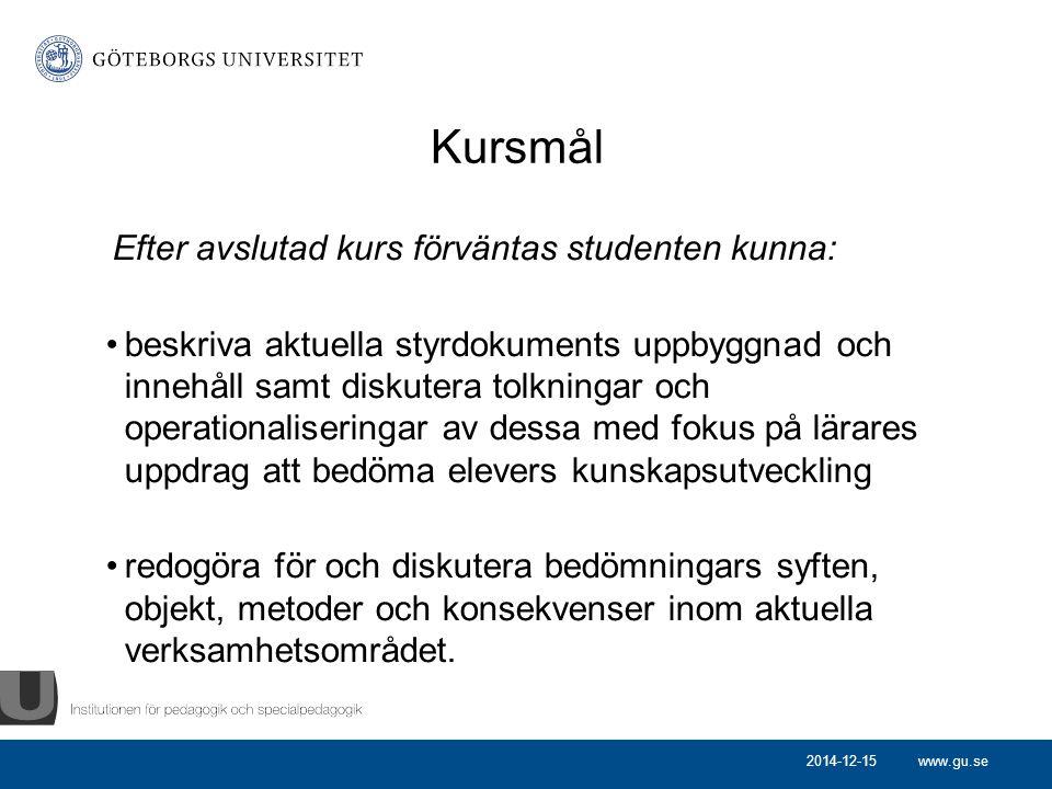 www.gu.se Kursmål Efter avslutad kurs förväntas studenten kunna: beskriva aktuella styrdokuments uppbyggnad och innehåll samt diskutera tolkningar och