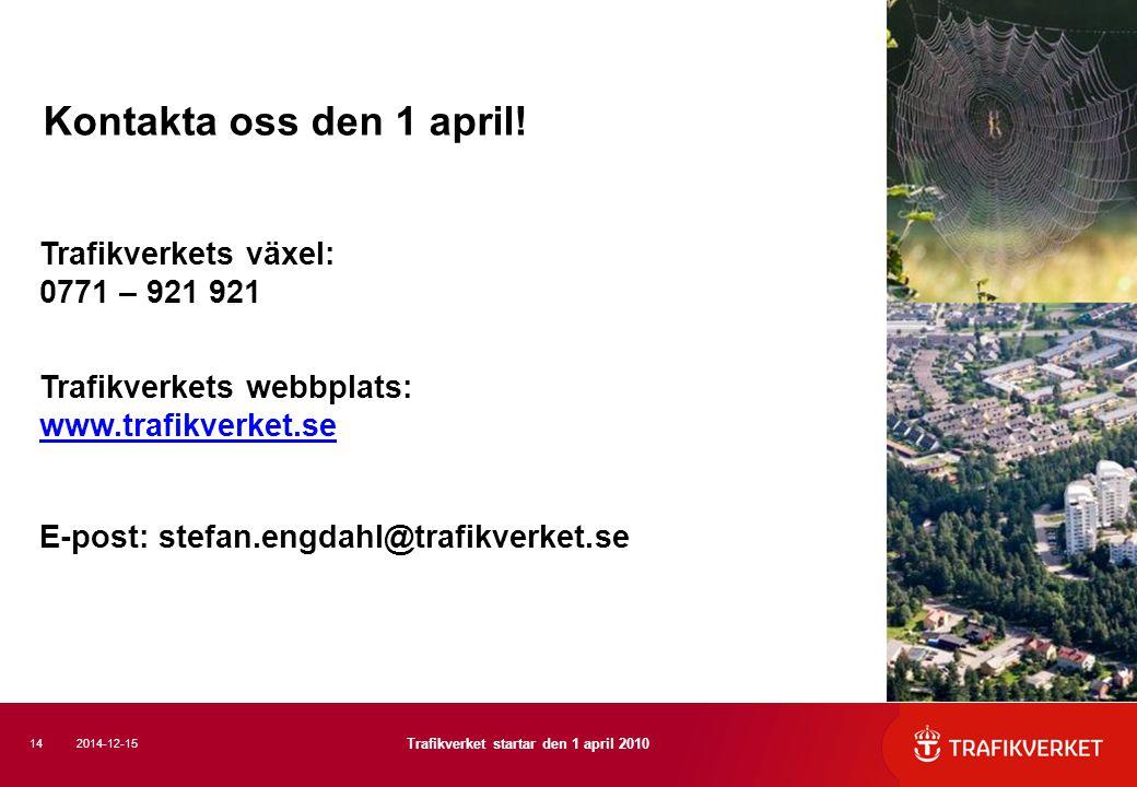 Trafikverkets växel: 0771 – 921 921 Trafikverkets webbplats: www.trafikverket.se E-post: stefan.engdahl@trafikverket.se Kontakta oss den 1 april! 14 T