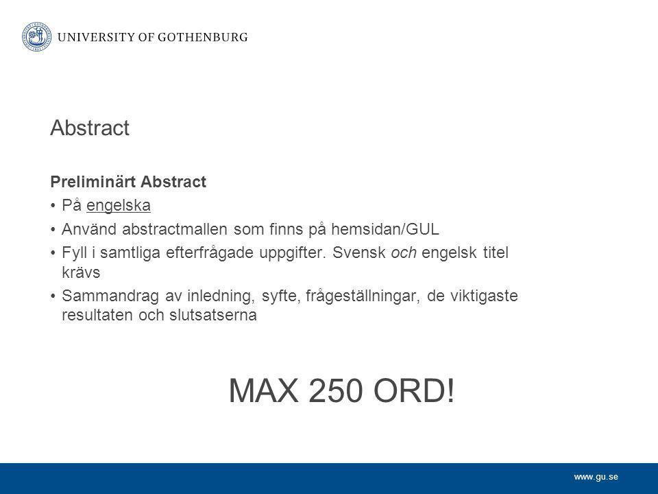 www.gu.se Abstract Preliminärt Abstract På engelska Använd abstractmallen som finns på hemsidan/GUL Fyll i samtliga efterfrågade uppgifter. Svensk och