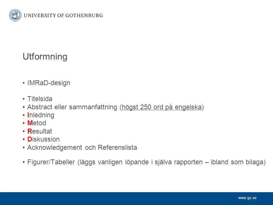 www.gu.se Utformning IMRaD-design Titelsida Abstract eller sammanfattning (högst 250 ord på engelska) Inledning Metod Resultat Diskussion Acknowledgem