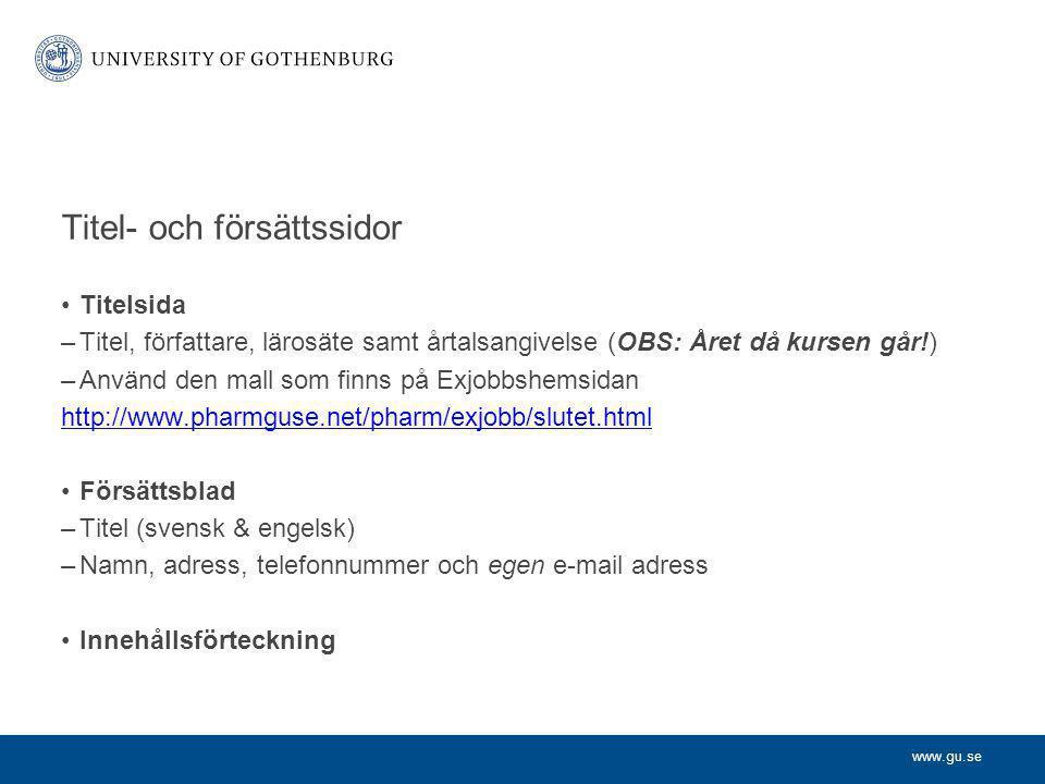www.gu.se Titel- och försättssidor Titelsida –Titel, författare, lärosäte samt årtalsangivelse (OBS: Året då kursen går!) –Använd den mall som finns p