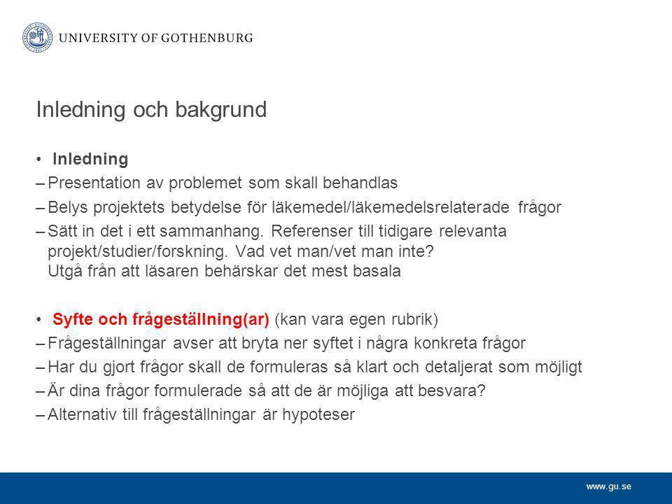 www.gu.se Inledning och bakgrund Inledning –Presentation av problemet som skall behandlas –Belys projektets betydelse för läkemedel/läkemedelsrelatera